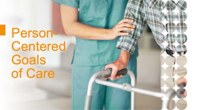 "Photo of nurse assisting man with a walker with the title ""Person Centered Goals of Care"""