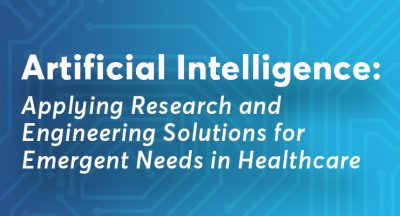 Artificial Intelligence: Applying Research and Engineering Solutions for Emergent Needs in Healthcare